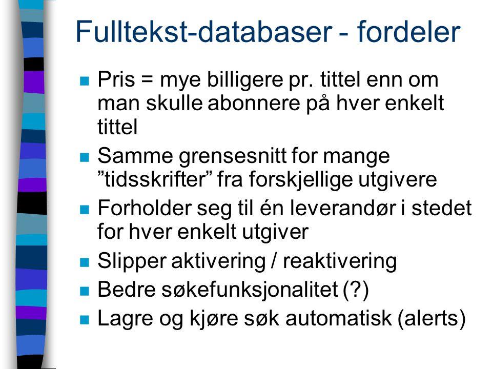 Fulltekst-databaser - fordeler n Pris = mye billigere pr.
