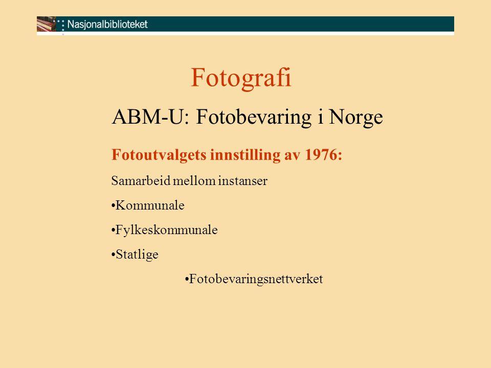 Fotografi ABM-U: Fotobevaring i Norge Fotoutvalgets innstilling av 1976: Samarbeid mellom instanser Kommunale Fylkeskommunale Statlige Fotobevaringsne
