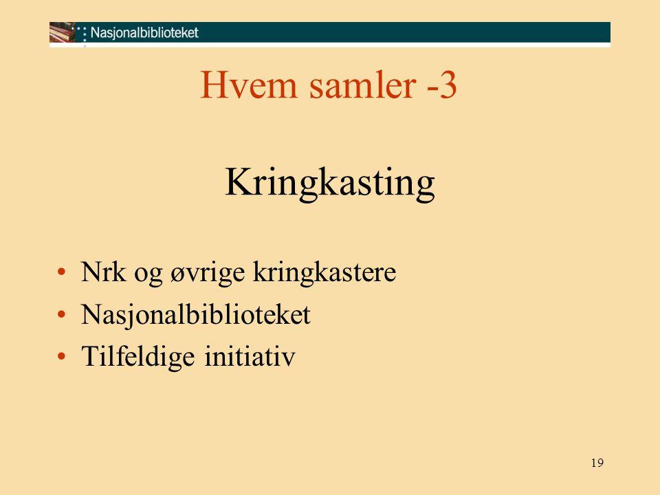 19 Hvem samler -3 Kringkasting Nrk og øvrige kringkastere Nasjonalbiblioteket Tilfeldige initiativ