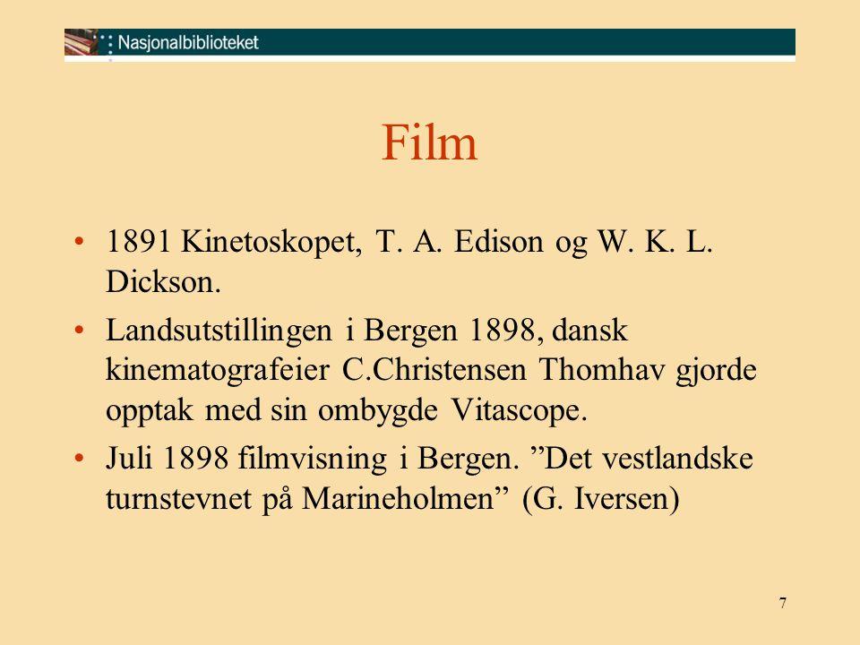 7 Film 1891 Kinetoskopet, T. A. Edison og W. K. L. Dickson. Landsutstillingen i Bergen 1898, dansk kinematografeier C.Christensen Thomhav gjorde oppta