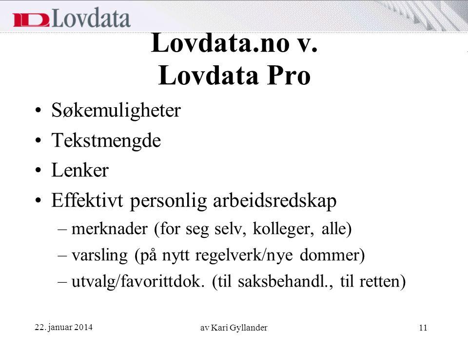 22. januar 2014 av Kari Gyllander11 Lovdata.no v. Lovdata Pro Søkemuligheter Tekstmengde Lenker Effektivt personlig arbeidsredskap –merknader (for seg