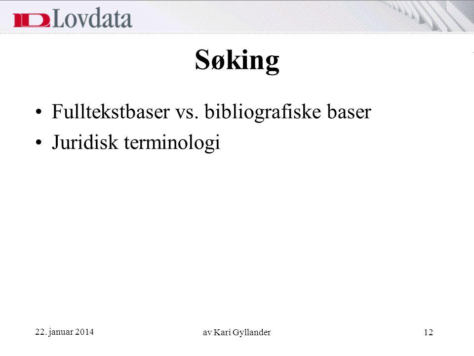 22. januar 2014 av Kari Gyllander12 Søking Fulltekstbaser vs. bibliografiske baser Juridisk terminologi