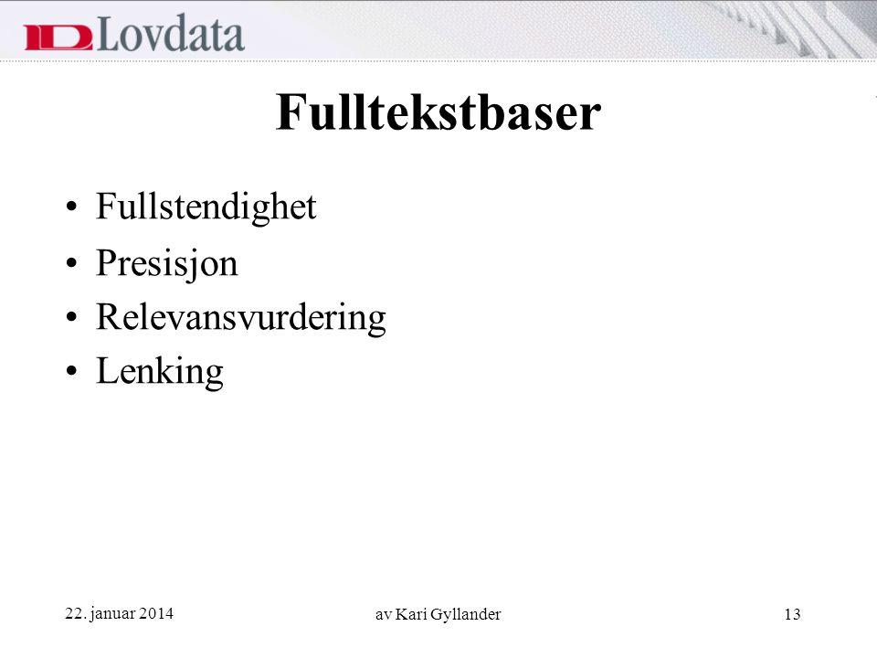 22. januar 2014 av Kari Gyllander13 Fulltekstbaser Fullstendighet Presisjon Relevansvurdering Lenking