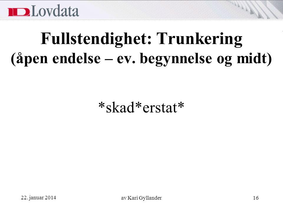 22. januar 2014 av Kari Gyllander16 Fullstendighet: Trunkering (åpen endelse – ev. begynnelse og midt) *skad*erstat*