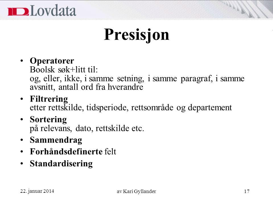 22. januar 2014 av Kari Gyllander17 Presisjon Operatorer Boolsk søk+litt til: og, eller, ikke, i samme setning, i samme paragraf, i samme avsnitt, ant