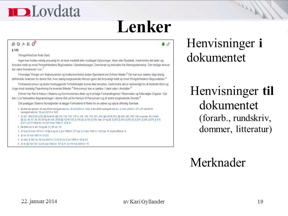 22. januar 2014 av Kari Gyllander19 Lenker Henvisninger i dokumentet Henvisninger til dokumentet (forarb., rundskriv, dommer, litteratur) Merknader