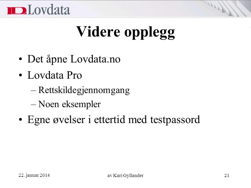 22. januar 2014 av Kari Gyllander21 Videre opplegg Det åpne Lovdata.no Lovdata Pro –Rettskildegjennomgang –Noen eksempler Egne øvelser i ettertid med