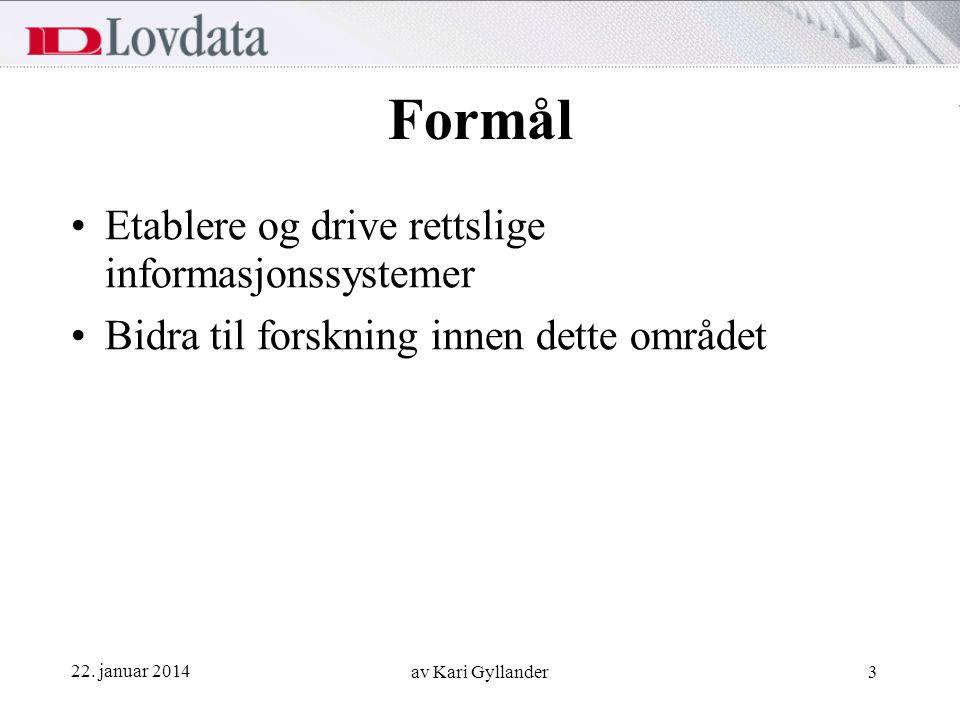 22. januar 2014 av Kari Gyllander3 Formål Etablere og drive rettslige informasjonssystemer Bidra til forskning innen dette området