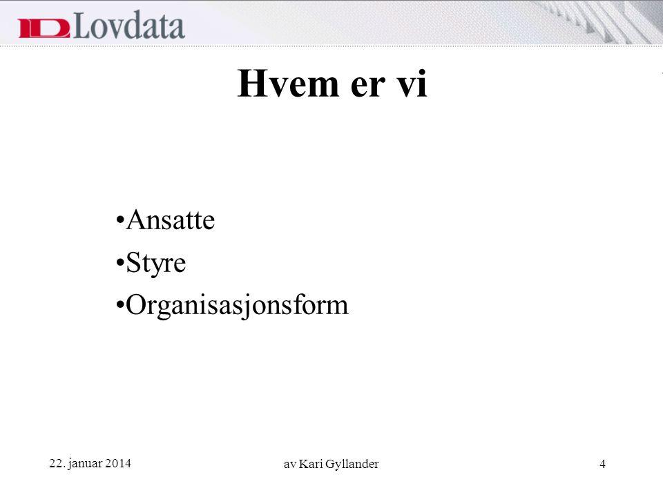 22. januar 2014 av Kari Gyllander4 Hvem er vi Ansatte Styre Organisasjonsform