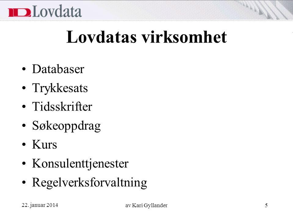 22. januar 2014 av Kari Gyllander5 Lovdatas virksomhet Databaser Trykkesats Tidsskrifter Søkeoppdrag Kurs Konsulenttjenester Regelverksforvaltning