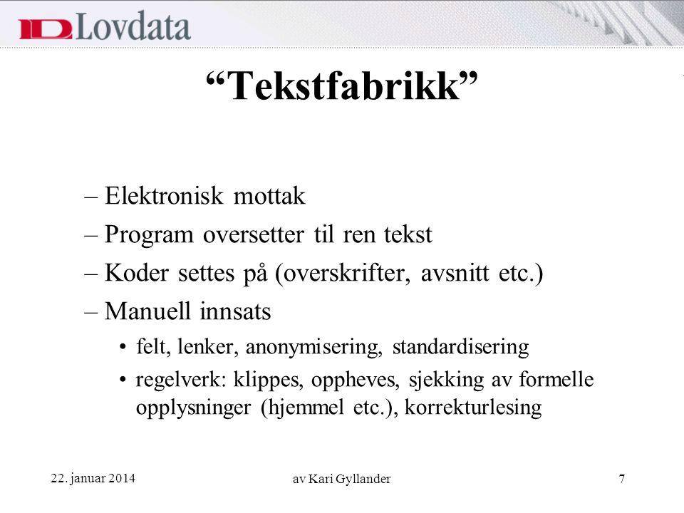 """22. januar 2014 av Kari Gyllander7 """"Tekstfabrikk"""" –Elektronisk mottak –Program oversetter til ren tekst –Koder settes på (overskrifter, avsnitt etc.)"""
