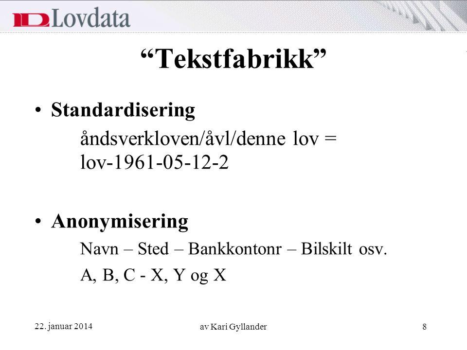 """22. januar 2014 av Kari Gyllander8 """"Tekstfabrikk"""" Standardisering åndsverkloven/åvl/denne lov = lov-1961-05-12-2 Anonymisering Navn – Sted – Bankkonto"""