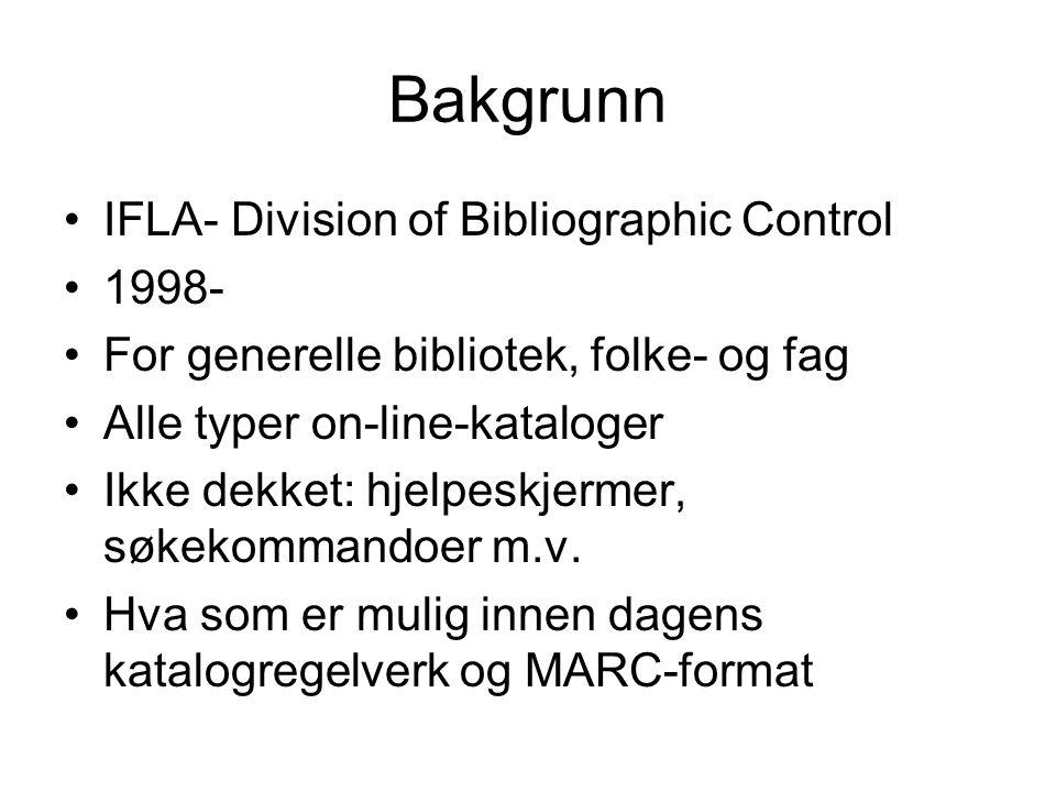 Bakgrunn IFLA- Division of Bibliographic Control 1998- For generelle bibliotek, folke- og fag Alle typer on-line-kataloger Ikke dekket: hjelpeskjermer, søkekommandoer m.v.