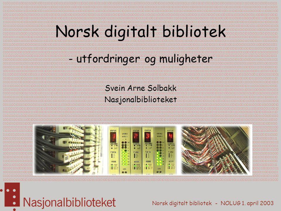 Norsk digitalt bibliotek - NOLUG 1.april 2003 Norsk digitalt bibliotek Hvem er jeg.