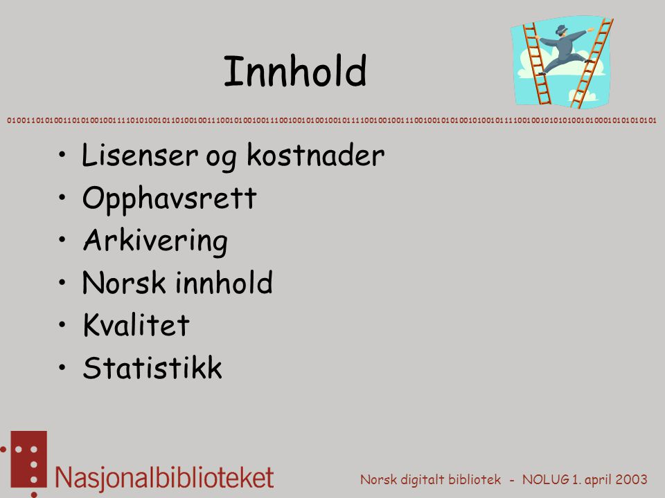 Norsk digitalt bibliotek - NOLUG 1. april 2003 Innhold Lisenser og kostnader Opphavsrett Arkivering Norsk innhold Kvalitet Statistikk 0100110101001101