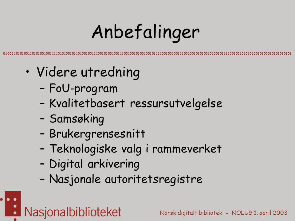 Norsk digitalt bibliotek - NOLUG 1. april 2003 Anbefalinger Videre utredning –FoU-program –Kvalitetbasert ressursutvelgelse –Samsøking –Brukergrensesn