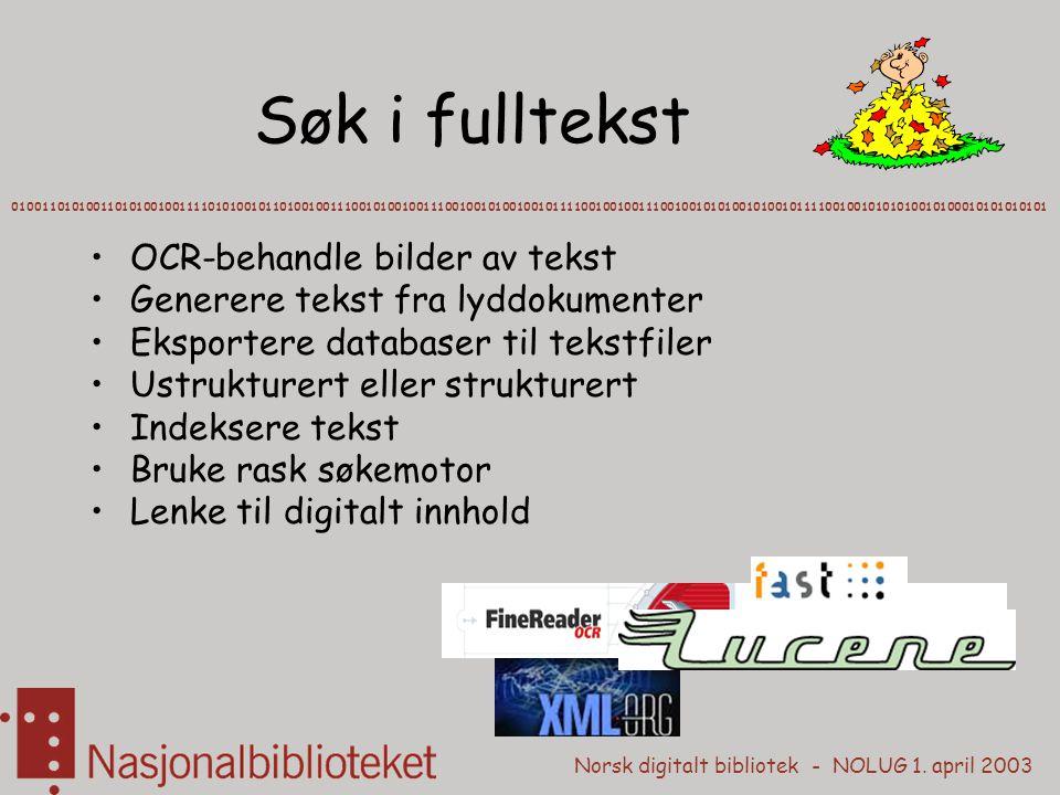 Norsk digitalt bibliotek - NOLUG 1. april 2003 Søk i fulltekst 010011010100110101001001111010100101101001001110010100100111001001010010010111100100100