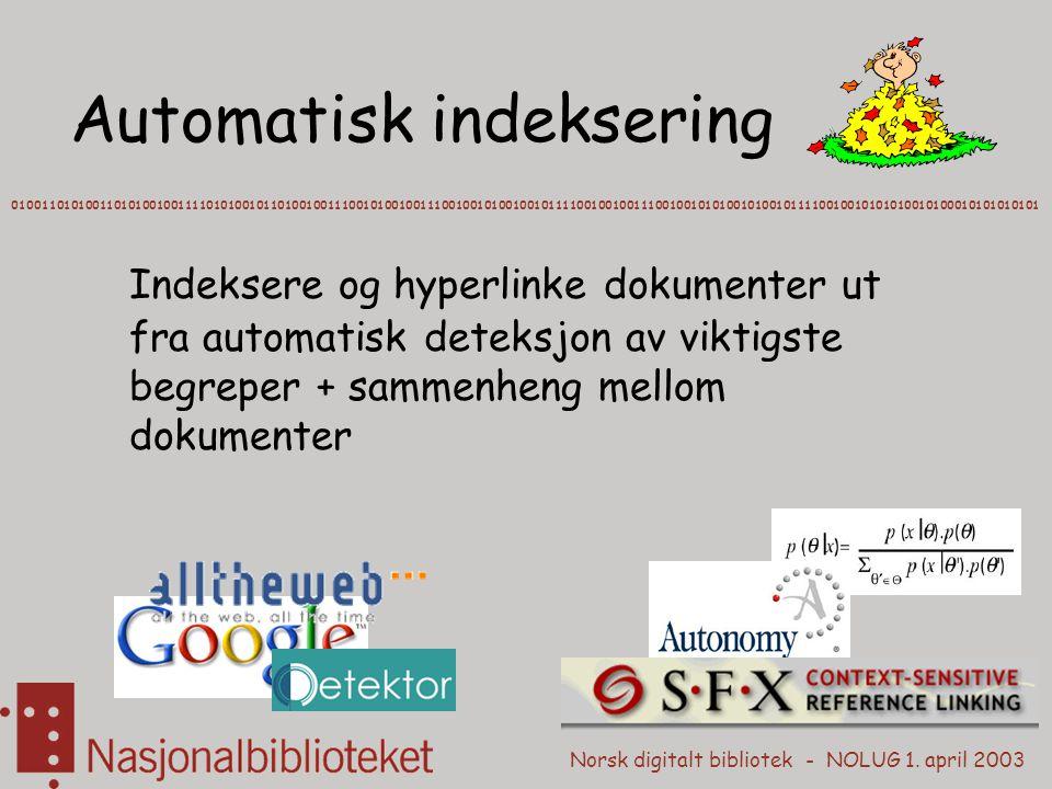 Norsk digitalt bibliotek - NOLUG 1. april 2003 Automatisk indeksering 01001101010011010100100111101010010110100100111001010010011100100101001001011110