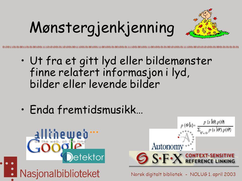 Norsk digitalt bibliotek - NOLUG 1. april 2003 Mønstergjenkjenning 01001101010011010100100111101010010110100100111001010010011100100101001001011110010