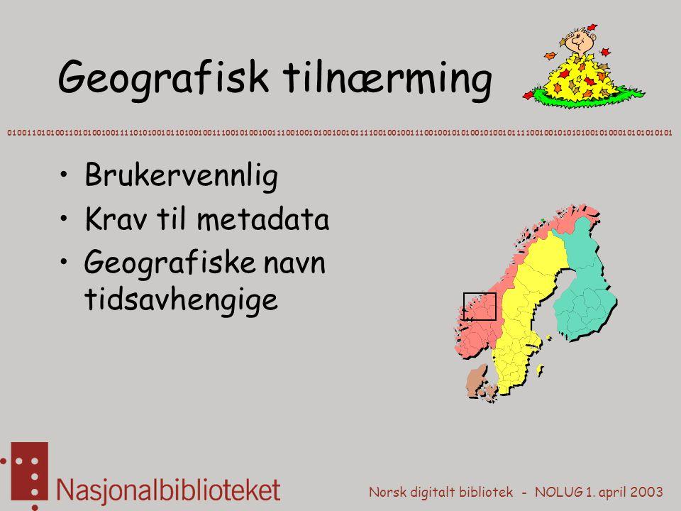 Norsk digitalt bibliotek - NOLUG 1. april 2003 Geografisk tilnærming 010011010100110101001001111010100101101001001110010100100111001001010010010111100