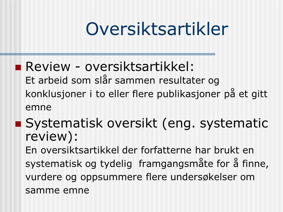 Oversiktsartikler Review - oversiktsartikkel: Et arbeid som slår sammen resultater og konklusjoner i to eller flere publikasjoner på et gitt emne Systematisk oversikt (eng.