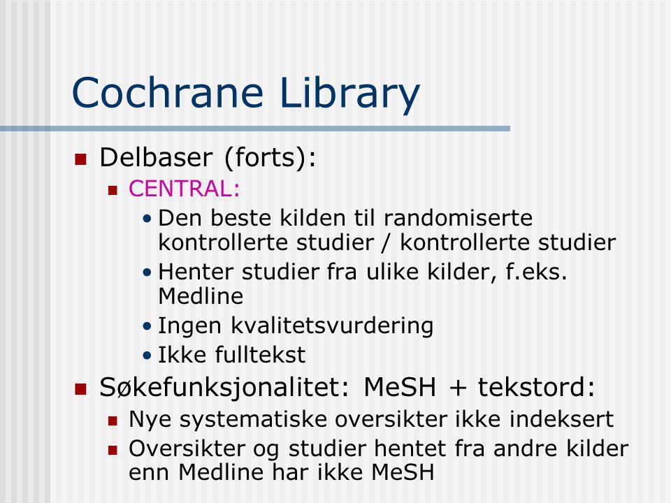 Cochrane Library Delbaser (forts): CENTRAL: Den beste kilden til randomiserte kontrollerte studier / kontrollerte studier Henter studier fra ulike kilder, f.eks.