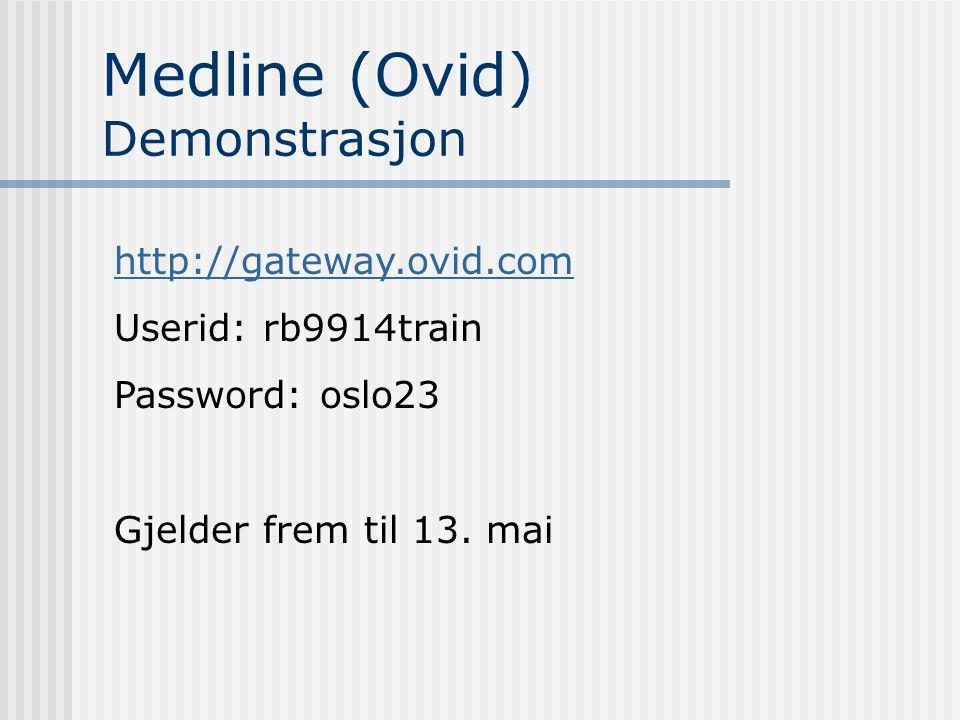 Medline (Ovid) Demonstrasjon http://gateway.ovid.com Userid: rb9914train Password: oslo23 Gjelder frem til 13. mai