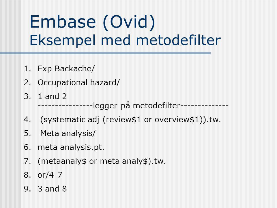 Embase (Ovid) Eksempel med metodefilter 1.Exp Backache/ 2.Occupational hazard/ 3.1 and 2 ----------------legger på metodefilter-------------- 4.
