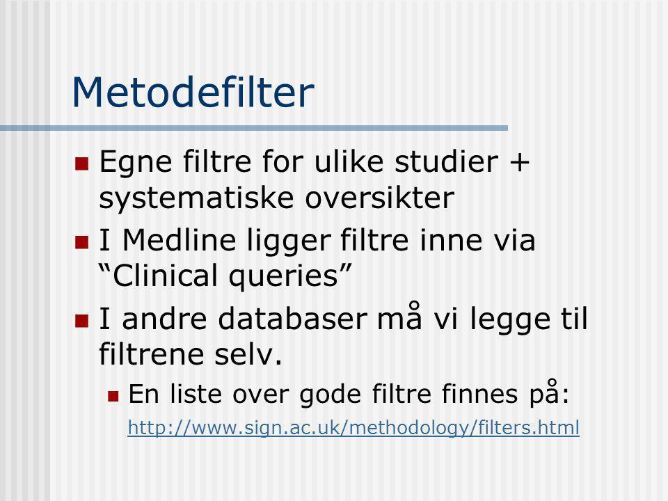 Metodefilter Egne filtre for ulike studier + systematiske oversikter I Medline ligger filtre inne via Clinical queries I andre databaser må vi legge til filtrene selv.
