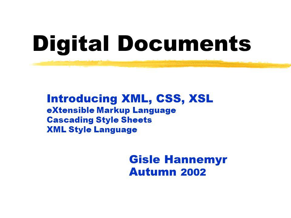 Digital Documents Gisle Hannemyr Autumn 2002 Introducing XML, CSS, XSL eXtensible Markup Language Cascading Style Sheets XML Style Language