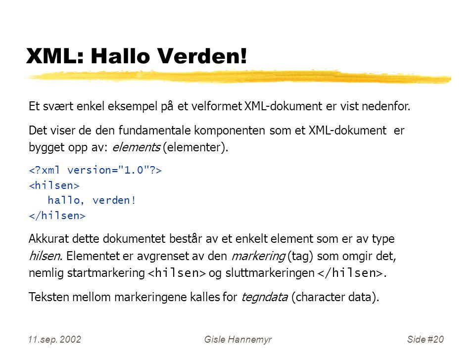11.sep. 2002Gisle HannemyrSide #20 XML: Hallo Verden.