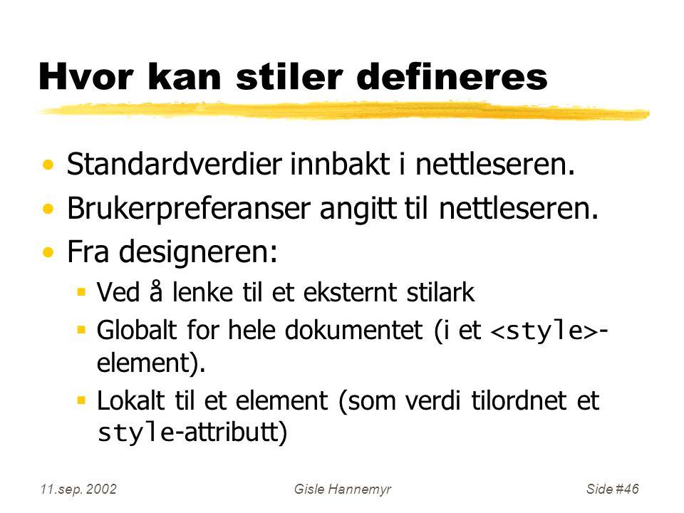 11.sep. 2002Gisle HannemyrSide #46 Hvor kan stiler defineres Standardverdier innbakt i nettleseren.