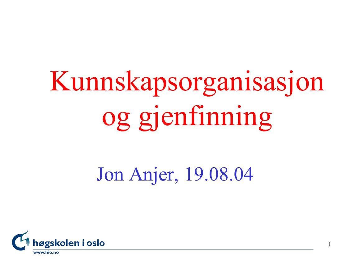1 Kunnskapsorganisasjon og gjenfinning Jon Anjer, 19.08.04