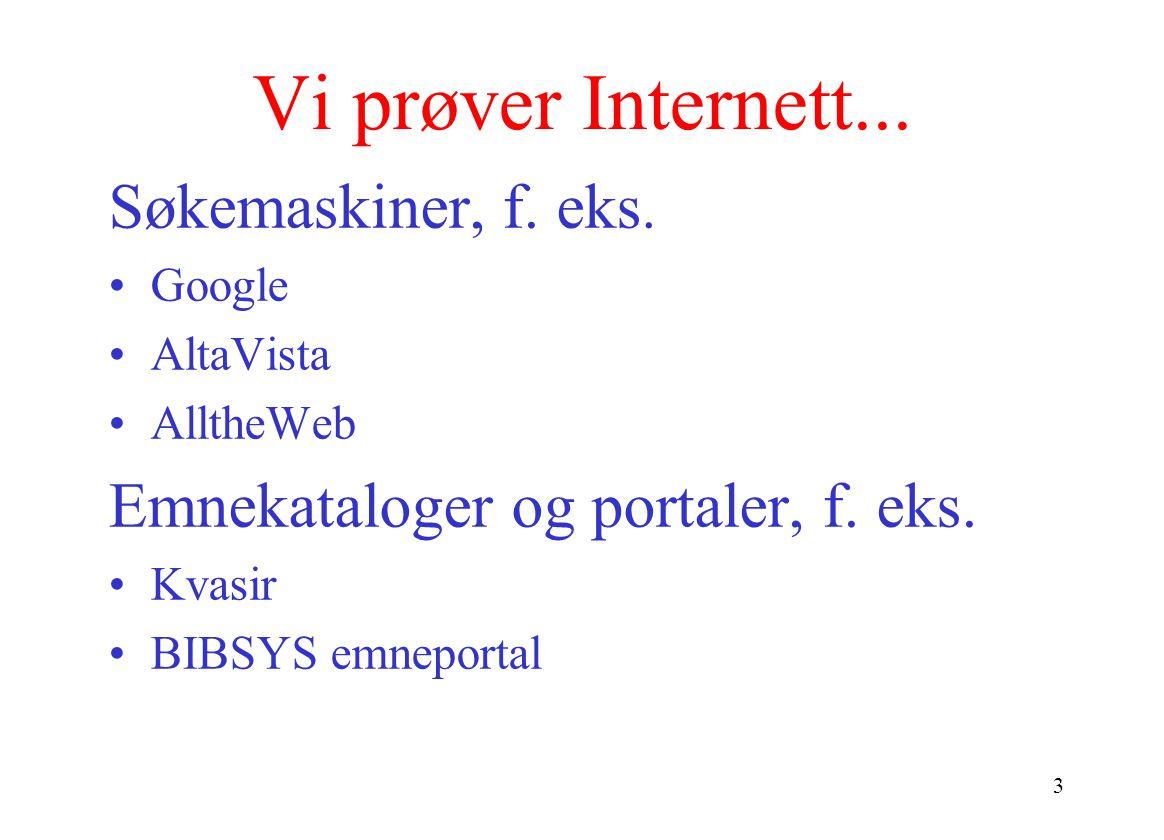 3 Vi prøver Internett...Søkemaskiner, f. eks.