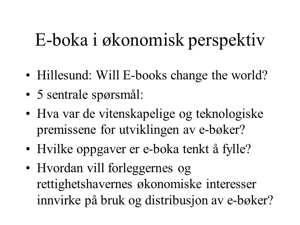 E-boka i økonomisk perspektiv Hillesund: Will E-books change the world.