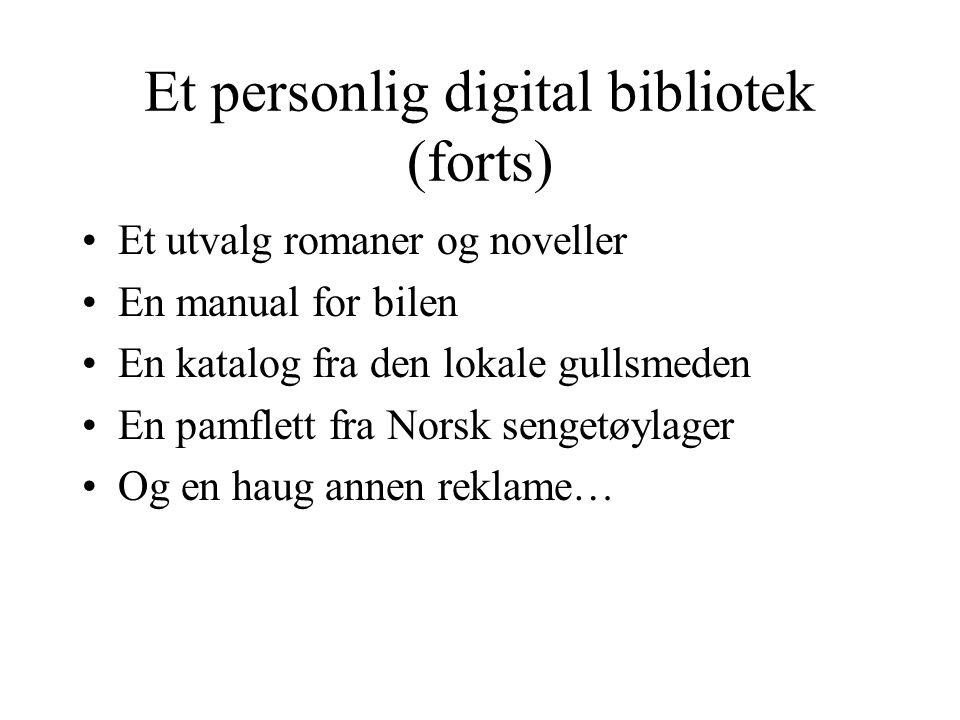 Et personlig digital bibliotek (forts) Et utvalg romaner og noveller En manual for bilen En katalog fra den lokale gullsmeden En pamflett fra Norsk sengetøylager Og en haug annen reklame…