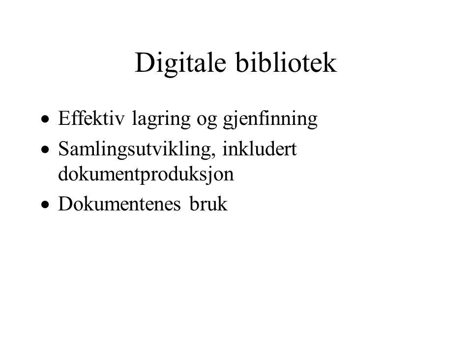 Digitale bibliotek  Effektiv lagring og gjenfinning  Samlingsutvikling, inkludert dokumentproduksjon  Dokumentenes bruk
