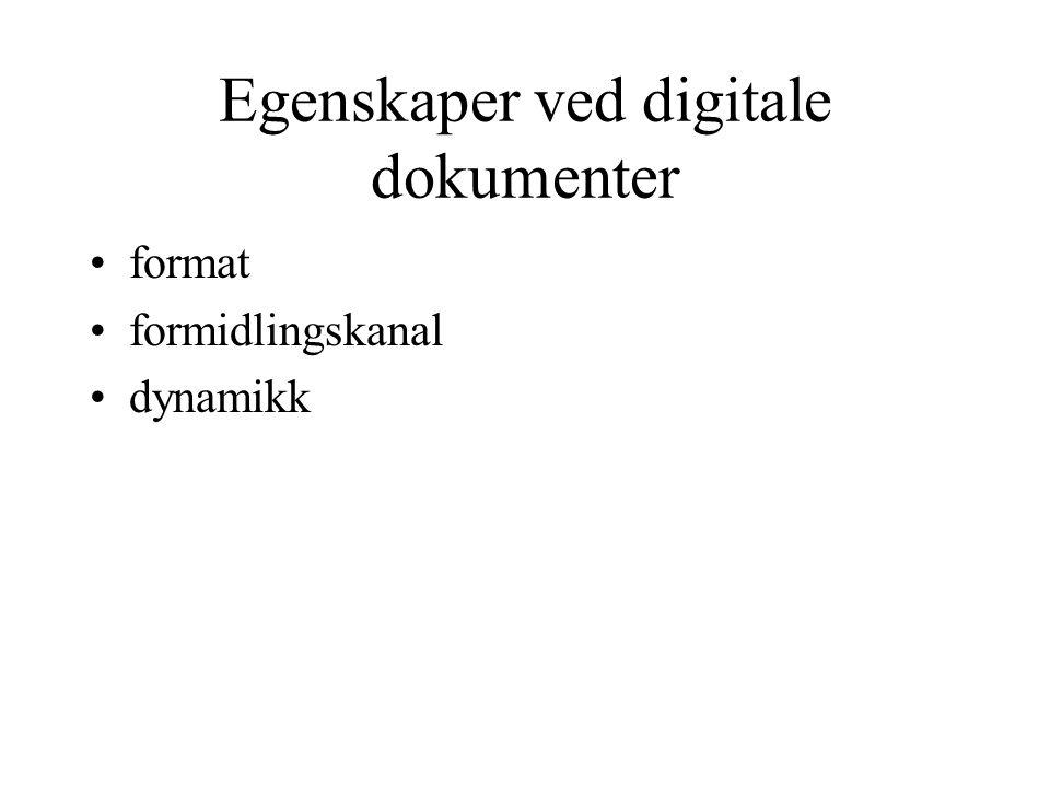 Egenskaper ved digitale dokumenter format formidlingskanal dynamikk