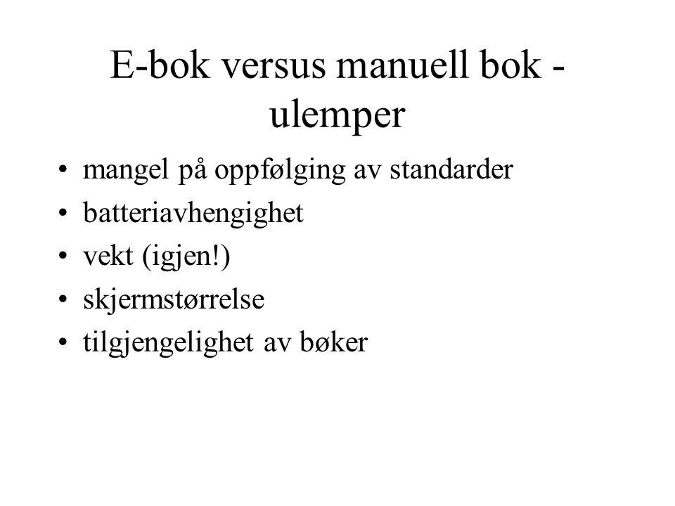 E-bok versus manuell bok - ulemper mangel på oppfølging av standarder batteriavhengighet vekt (igjen!) skjermstørrelse tilgjengelighet av bøker