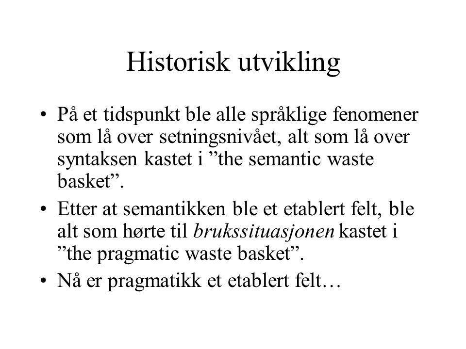 """Historisk utvikling På et tidspunkt ble alle språklige fenomener som lå over setningsnivået, alt som lå over syntaksen kastet i """"the semantic waste ba"""