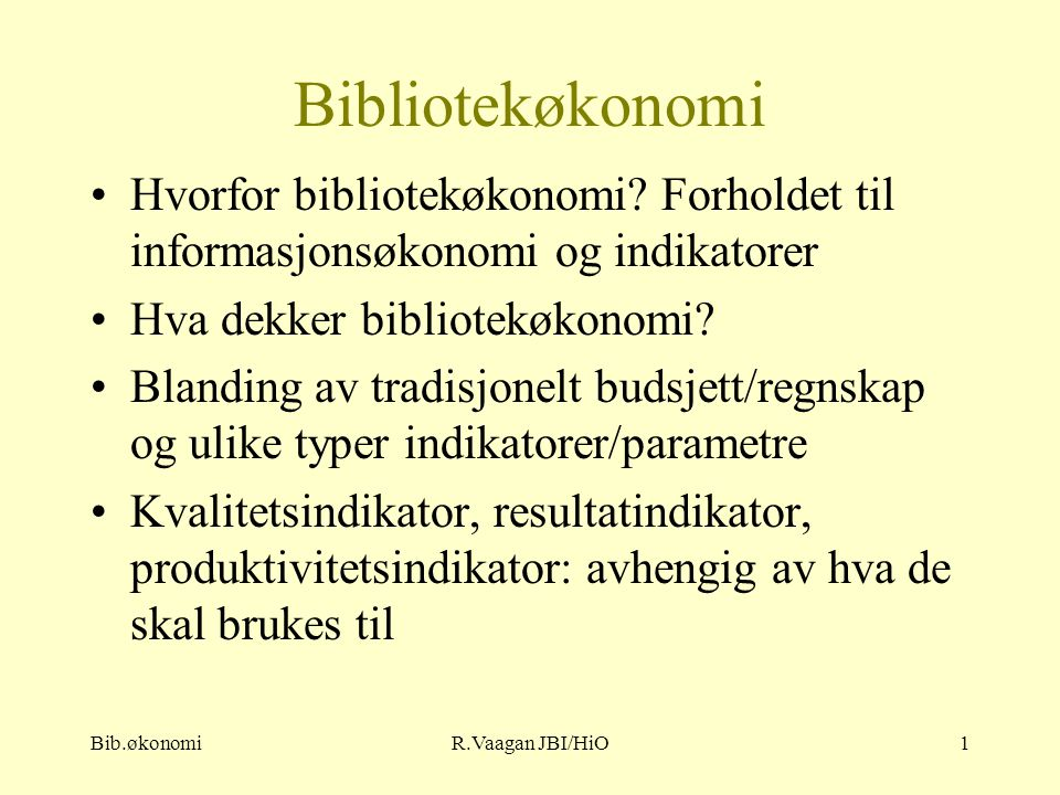 Bib.økonomiR.Vaagan JBI/HiO1 Bibliotekøkonomi Hvorfor bibliotekøkonomi.