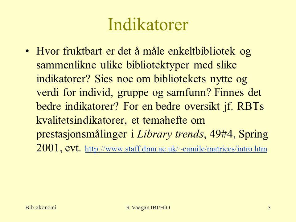 Bib.økonomiR.Vaagan JBI/HiO3 Indikatorer Hvor fruktbart er det å måle enkeltbibliotek og sammenlikne ulike bibliotektyper med slike indikatorer.