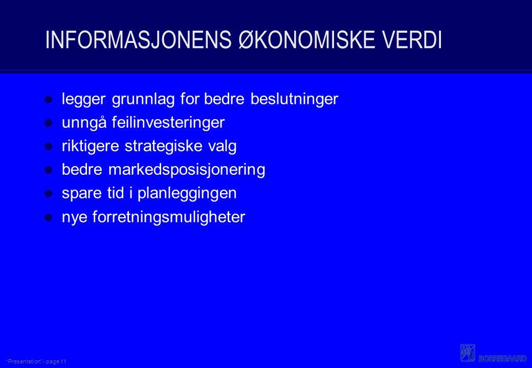 """""""Presentation"""" - page 11 INFORMASJONENS ØKONOMISKE VERDI legger grunnlag for bedre beslutninger unngå feilinvesteringer riktigere strategiske valg bed"""