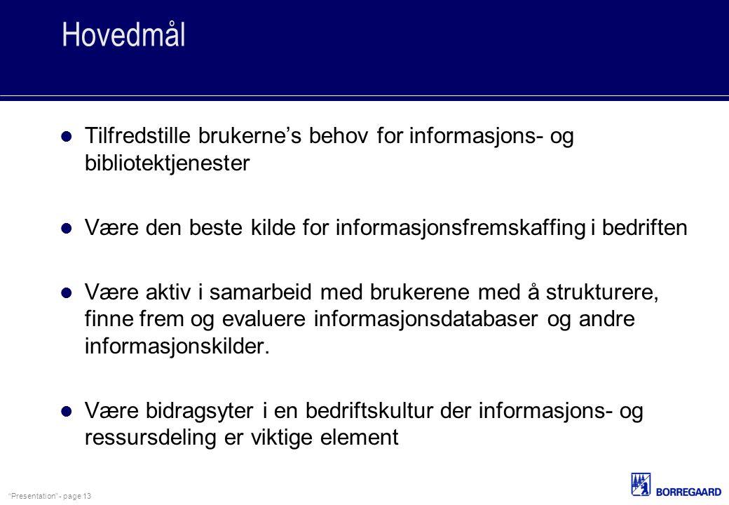 """Presentation"" - page 13 Hovedmål Tilfredstille brukerne's behov for informasjons- og bibliotektjenester Være den beste kilde for informasjonsfremskaf"