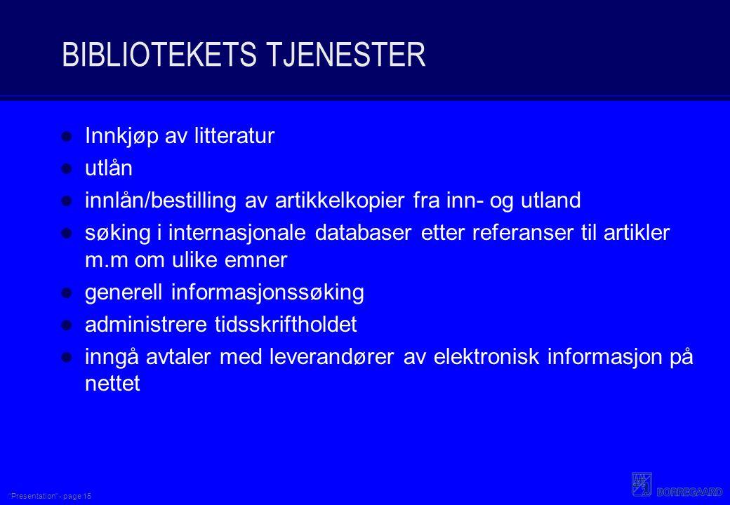 """""""Presentation"""" - page 15 BIBLIOTEKETS TJENESTER Innkjøp av litteratur utlån innlån/bestilling av artikkelkopier fra inn- og utland søking i internasjo"""