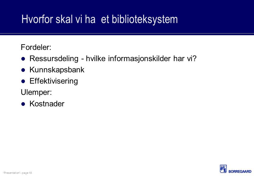 """""""Presentation"""" - page 18 Hvorfor skal vi ha et biblioteksystem Fordeler: Ressursdeling - hvilke informasjonskilder har vi? Kunnskapsbank Effektiviseri"""