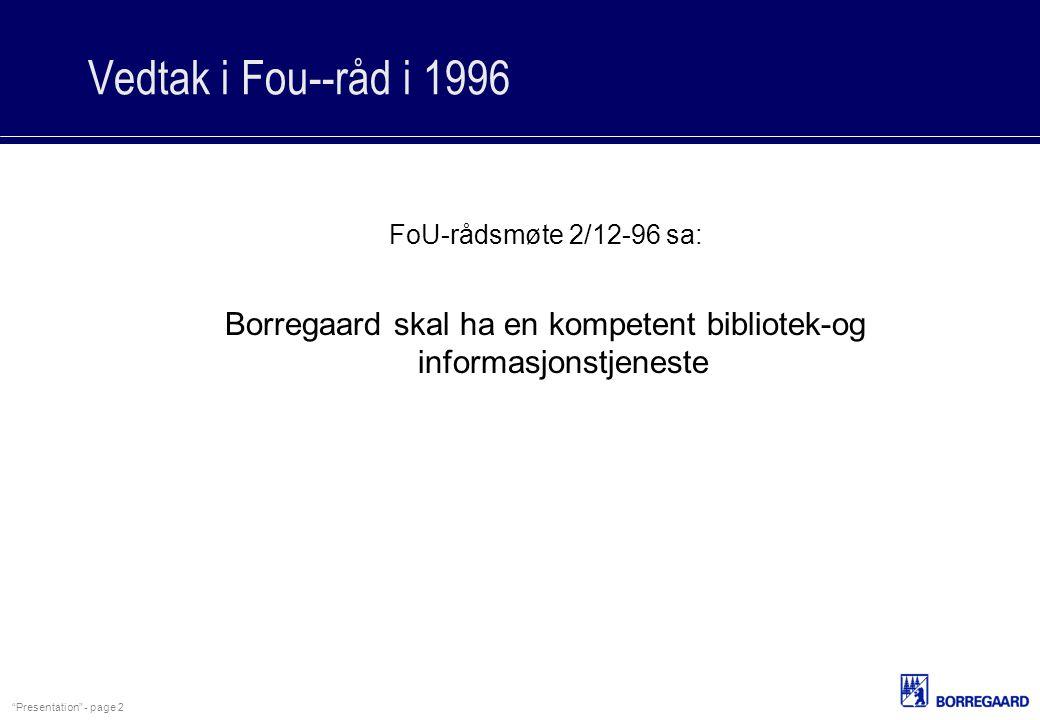 """""""Presentation"""" - page 2 Vedtak i Fou--råd i 1996 FoU-rådsmøte 2/12-96 sa: Borregaard skal ha en kompetent bibliotek-og informasjonstjeneste"""