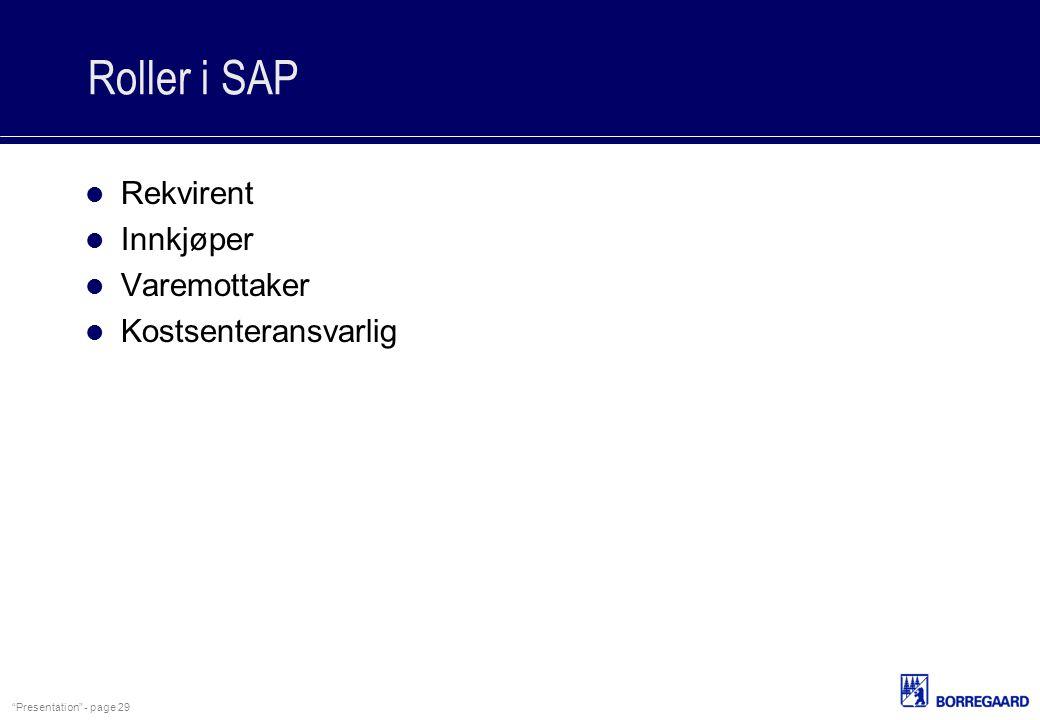 """""""Presentation"""" - page 29 Roller i SAP Rekvirent Innkjøper Varemottaker Kostsenteransvarlig"""