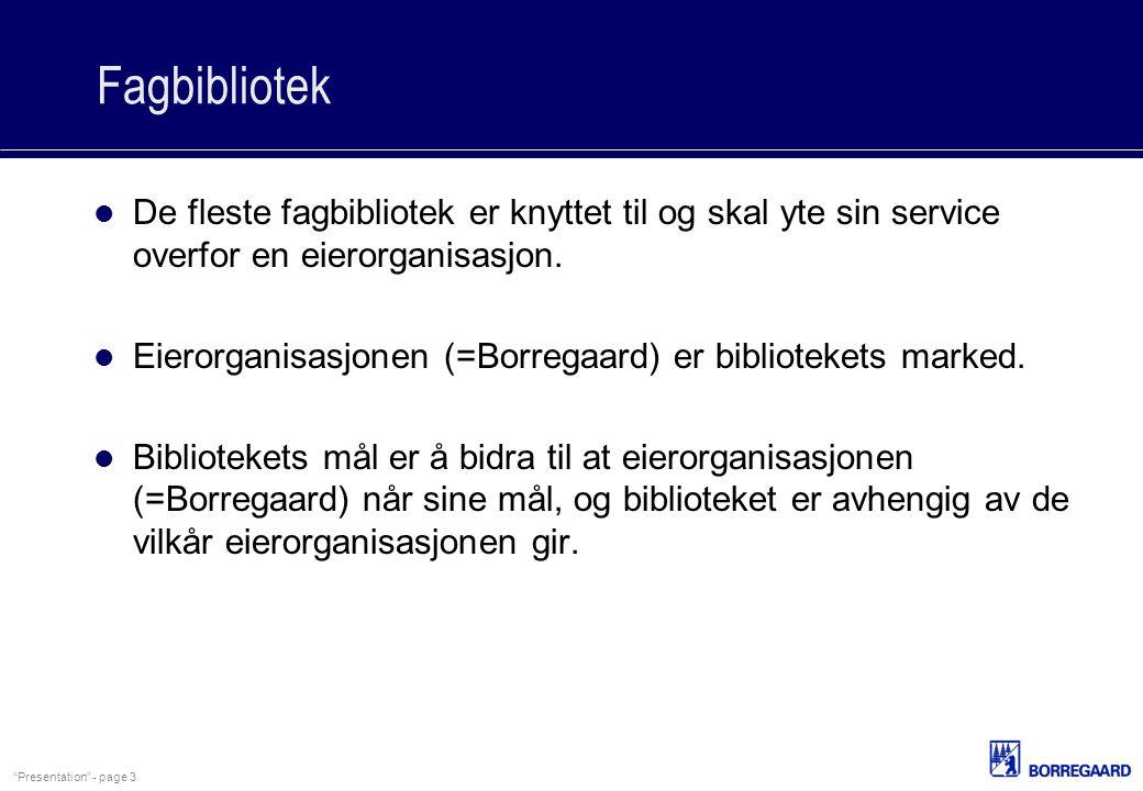"""""""Presentation"""" - page 3 Fagbibliotek De fleste fagbibliotek er knyttet til og skal yte sin service overfor en eierorganisasjon. Eierorganisasjonen (=B"""