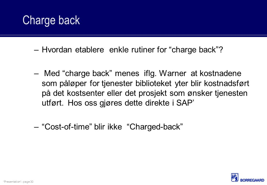 """Presentation"" - page 30 Charge back –Hvordan etablere enkle rutiner for ""charge back""? – Med ""charge back"" menes iflg. Warner at kostnadene som påløp"